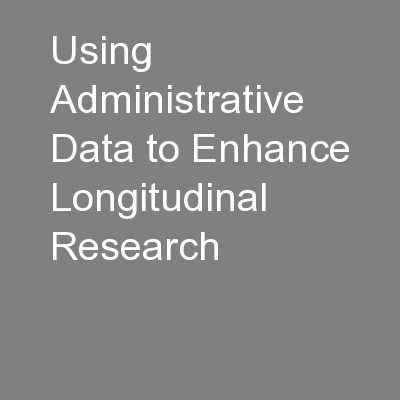 Using Administrative Data to Enhance Longitudinal Research PowerPoint PPT Presentation