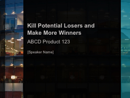 Kill Potential Losers and
