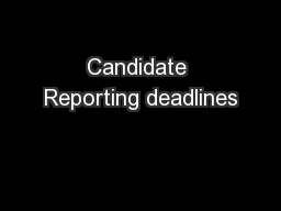 Candidate Reporting deadlines