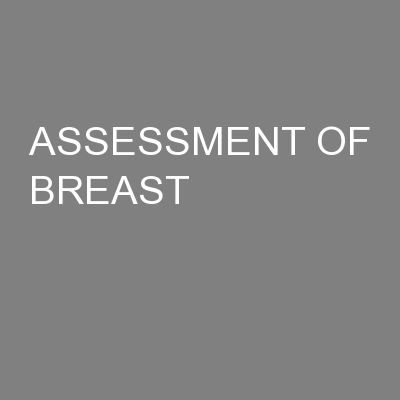 ASSESSMENT OF BREAST
