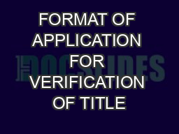 FORMAT OF APPLICATION FOR VERIFICATION OF TITLE