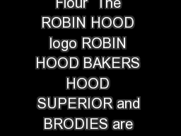 Robin Hood Flour Portfolio Robin Hood Flour  The ROBIN HOOD logo ROBIN HOOD BAKERS HOOD SUPERIOR and BRODIES are trademarks of Smucker Foods of Canada Corp