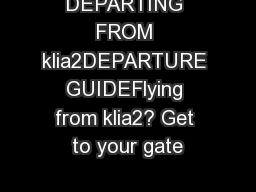 DEPARTING FROM klia2DEPARTURE GUIDEFlying from klia2? Get to your gate