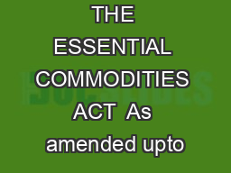 THE ESSENTIAL COMMODITIES ACT  As amended upto
