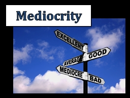 Mediocrity PowerPoint PPT Presentation