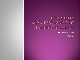 COMMUNITY MIDWIFERY assistant TRAINING IN MALAWI PowerPoint PPT Presentation