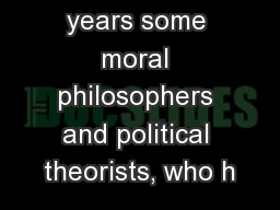 In recent years some moral philosophers and political theorists, who h