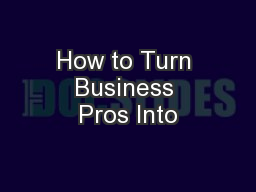 How to Turn Business Pros Into PowerPoint PPT Presentation