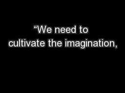 """""""We need to cultivate the imagination,"""