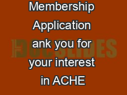 Membership Application ank you for your interest in ACHE