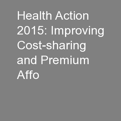 Health Action 2015: Improving Cost-sharing and Premium Affo