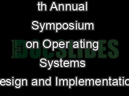 Appearing in th Annual Symposium on Oper ating Systems Design and Implementation