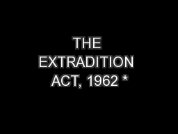 THE EXTRADITION ACT, 1962 *