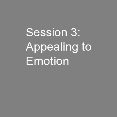 Session 3: Appealing to Emotion