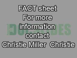 FACT sheet For more information contact Christie Miller  Christie