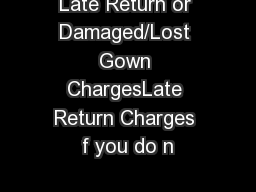 Late Return or Damaged/Lost Gown ChargesLate Return Charges f you do n
