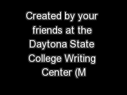 Created by your friends at the Daytona State College Writing Center (M