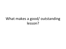 What makes a good/ outstanding lesson? PowerPoint PPT Presentation