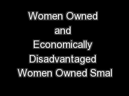 Women Owned and Economically Disadvantaged Women Owned Smal