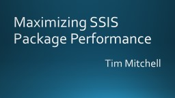 Maximizing SSIS Package Performance