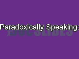 Paradoxically Speaking: PowerPoint PPT Presentation