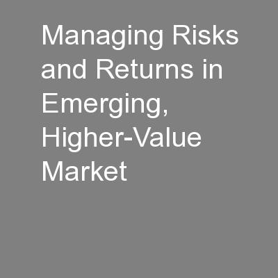 Managing Risks and Returns in Emerging, Higher-Value Market