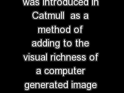 Introduction Texture mapping was introduced in Catmull  as a method of adding to the visual richness of a computer generated image without adding geometry