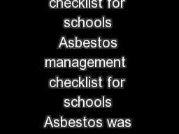 of  pages Health and Safety Executive Asbestos management checklist for schools Asbestos management  checklist for schools Asbestos was used extensively as a building material in Great Britain from