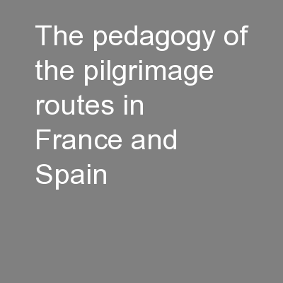 The pedagogy of the pilgrimage routes in France and Spain