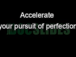 Accelerate your pursuit of perfection