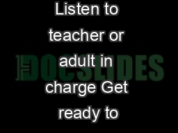 Listen to teacher or adult in charge Get ready to