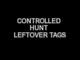 CONTROLLED HUNT LEFTOVER TAGS
