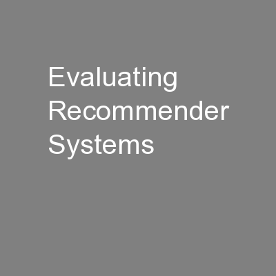 Evaluating Recommender Systems