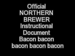 Official NORTHERN BREWER Instructional Document Bacon bacon bacon bacon bacon PowerPoint PPT Presentation