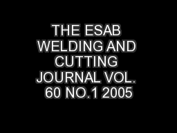THE ESAB WELDING AND CUTTING JOURNAL VOL. 60 NO.1 2005