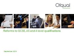 Reforms to GCSE, AS and A level qualifications PowerPoint PPT Presentation