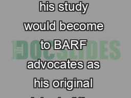 Dr Pottenger could not possibly have known how interesting and important his study would become to BARF advocates as his original intent of the study was for research on the therapeutic use of adrena
