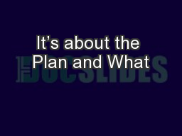 It's about the Plan and What PowerPoint PPT Presentation