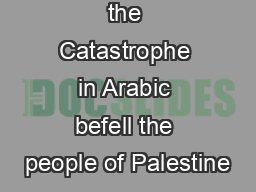 In  alNakba the Catastrophe in Arabic befell the people of Palestine