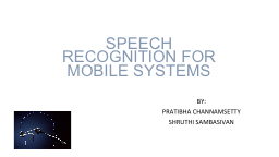SPEECH RECOGNITION FOR MOBILE SYSTEMS