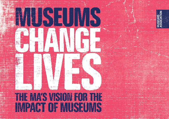 MUSEUS CHANGE LIVES IS THE MUSEUS SSOIATION'S VISION FOR THE INRE