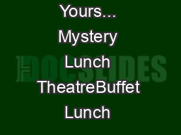 Mysteriously Yours... Mystery Lunch TheatreBuffet Lunch & Mystery Wedn
