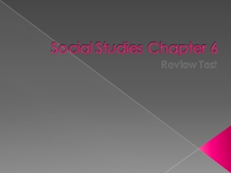 Social Studies Chapter 6 PowerPoint PPT Presentation