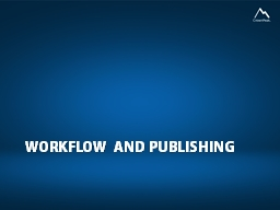 Workflow and publishing