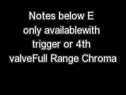 Notes below E only availablewith trigger or 4th valveFull Range Chroma