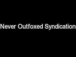 Never Outfoxed Syndication PowerPoint PPT Presentation