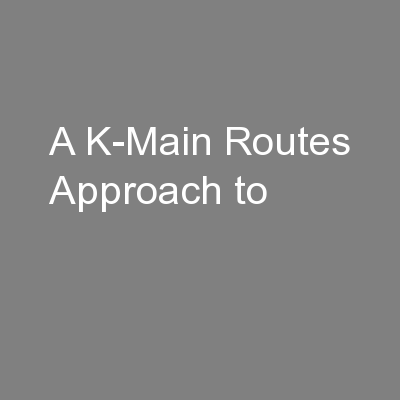 A K-Main Routes Approach to
