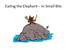 Eating the Elephant � In Small Bits