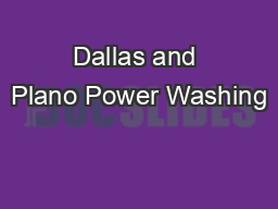 Dallas and Plano Power Washing PowerPoint PPT Presentation