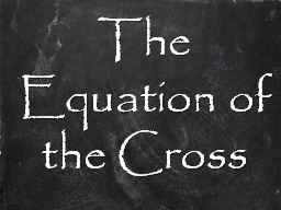 The Equation of the Cross PowerPoint PPT Presentation